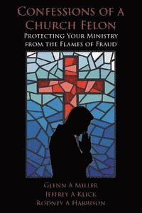 bokomslag Confessions of a Church Felon: Protecting Your Ministry from the Flames of Fraud