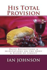 bokomslag His Total Provision: Daily Reflections & Meditations on the Body & Blood of Christ