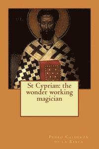 St Cyprian: the wonder working magician 1