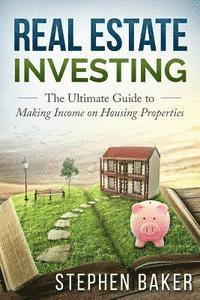 bokomslag Real Estate Investing: The Ultimate Guide to Making Income on Housing Properties