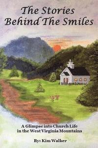 bokomslag The Stories Behind The Smiles: A Glimpse Into Church Life In The West Virginia Mountains.