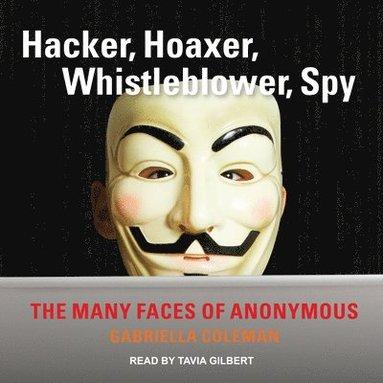 bokomslag Hacker, Hoaxer, Whistleblower, Spy