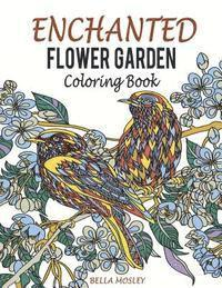 bokomslag Enchanted Flower Garden Coloring Book: Flowers Adult Coloring Book: Using the Secret Beauty of Gardens for a Relaxing Floral Art Therapy