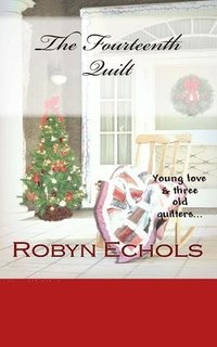bokomslag The Fourteenth Quilt: A Christmas tale of young love and three old quilters just doing the best that they can