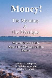 bokomslag Money! the Meaning and the Mystique: Making Sense of the Myths and Mystery Behind Money