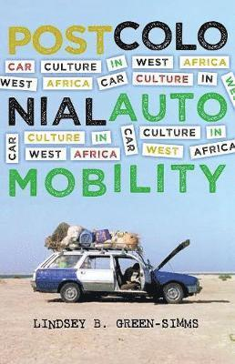 bokomslag Postcolonial automobility - car culture in west africa