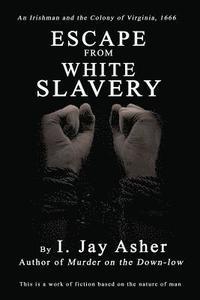 bokomslag Escape From White Slavery: An Irishman and the Colony of Virginia, 1666