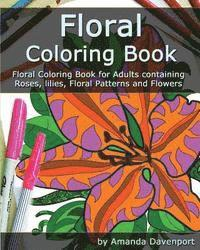 bokomslag Floral Coloring Book: Floral Coloring Book for Adults containing Roses, lilies, Floral Patterns and Flowers