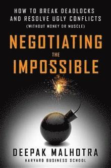 bokomslag Negotiating The Impossible: How to Break Deadlocks and Resolve Ugly Conflicts (without Money or Muscle)