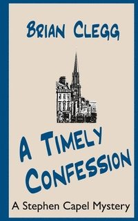bokomslag A Timely Confession: A Stephen Capel Mystery