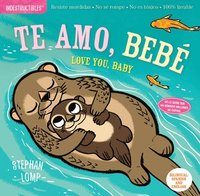bokomslag Indestructibles: Te Amo, Bebé / Love You, Baby: Chew Proof - Rip Proof - Nontoxic - 100% Washable (Book for Babies, Newborn Books, Safe to Chew)