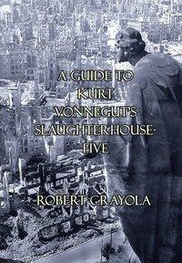 bokomslag A Guide to Kurt Vonnegut's Slaughterhouse-Five
