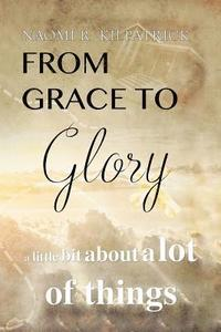 bokomslag From Grace to Glory. . .