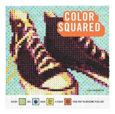 bokomslag Color squared - color, dot, dash, or stamp your way to awesome pixel art