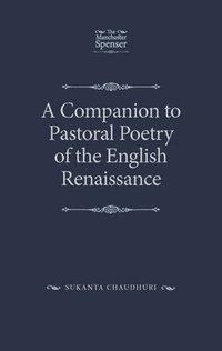 bokomslag A Companion to Pastoral Poetry of the English Renaissance