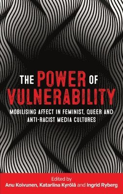 bokomslag The Power of Vulnerability: Mobilising Affect in Feminist, Queer and Anti-Racist Media Cultures