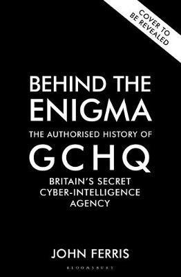 bokomslag Behind the Enigma: The Authorised History of GCHQ, Britain's Secret Cyber-Intelligence Agency