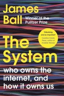 bokomslag The System: Who Owns the Internet, and How It Owns Us