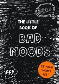 bokomslag The Little Book of Bad Moods: Be Your Worst Self