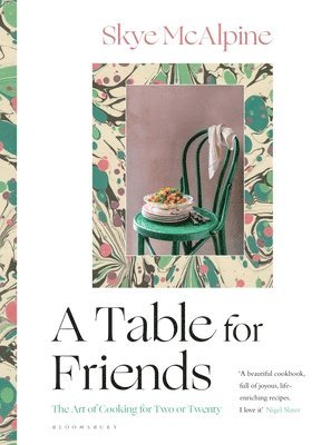 bokomslag A Table for Friends: The Art of Cooking for Two or Twenty