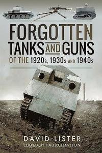 bokomslag Forgotten Tanks and Guns of the 1920s, 1930s, and 1940s