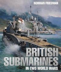 bokomslag British Submarines in Two World Wars