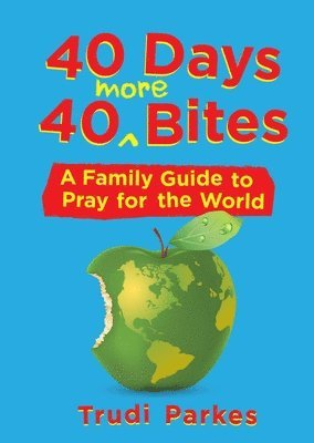 bokomslag 40 days 40 more bites - a family guide to pray for the world