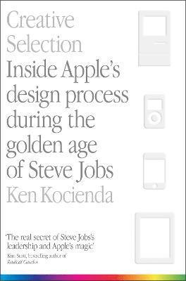bokomslag Creative Selection: Inside Apple's Design Process During the Golden Age of Steve Jobs