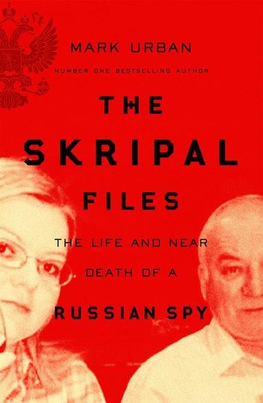 bokomslag The Skripal Files: The Life and Near Death of a Russian Spy