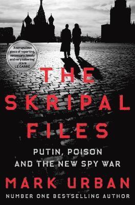 bokomslag The Skripal Files: Putin, Poison and the New Spy War
