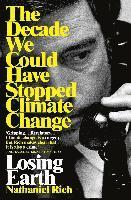 bokomslag Losing Earth: The Decade We Could Have Stopped Climate Change