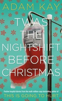 bokomslag Twas The Nightshift Before Christmas: Festive hospital diaries from the author of million-copy hit This is Going to Hurt