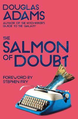 The Salmon of Doubt: Hitchhiking the Galaxy One Last Time 1