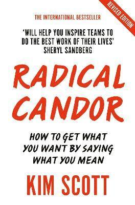 bokomslag Radical Candor: How to Get What You Want by Saying What You Mean