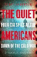 bokomslag The Quiet Americans: Four CIA Spies at the Dawn of the Cold War - A Tragedy in Three Acts