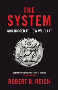 bokomslag The System: Who Rigged It, How We Fix It
