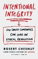 bokomslag Intentional Integrity: How Smart Companies Can Lead an Ethical Revolution - and Why That's Good for All of Us