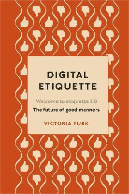 bokomslag Digital Etiquette: Everything you wanted to know about modern manners but were afraid to ask