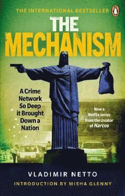 bokomslag The Mechanism: A Crime Network So Deep it Brought Down a Nation