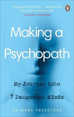 bokomslag Making a Psychopath: My Journey into 7 Dangerous Minds