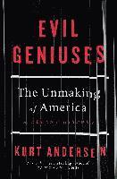 bokomslag Evil Geniuses: The Unmaking of America - A Recent History