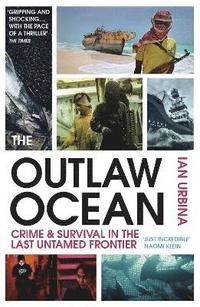 bokomslag The Outlaw Ocean: Crime and Survival in the Last Untamed Frontier