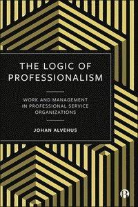 bokomslag The Logic of Professionalism