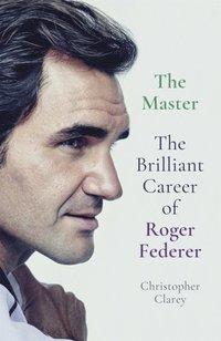 bokomslag The Master: The Brilliant Career of Roger Federer