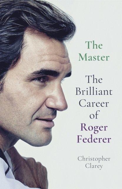 The Master: The Brilliant Career of Roger Federer 1
