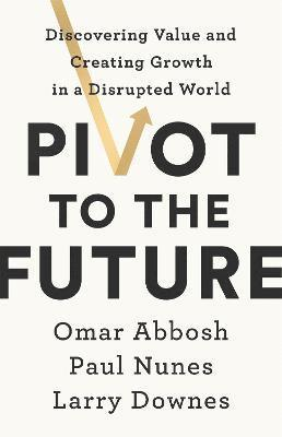 bokomslag Pivot to the Future: Discovering Value and Creating Growth in a Disrupted World