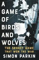 bokomslag A Game of Birds and Wolves: The Secret Game that Won the War