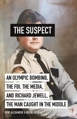 bokomslag The Suspect: A contributing source for the film Richard Jewell