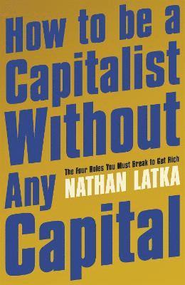 bokomslag How to Be a Capitalist Without Any Capital