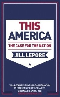 bokomslag This America: The Case for the Nation